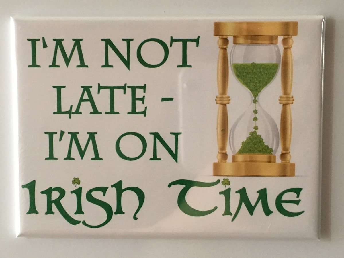 I'm not late, I'm on Irish time